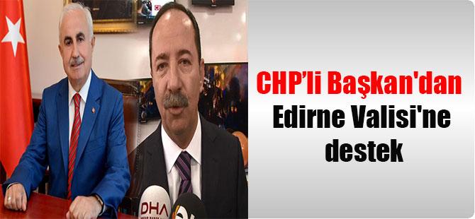 CHP'li Başkan'dan Edirne Valisi'ne destek