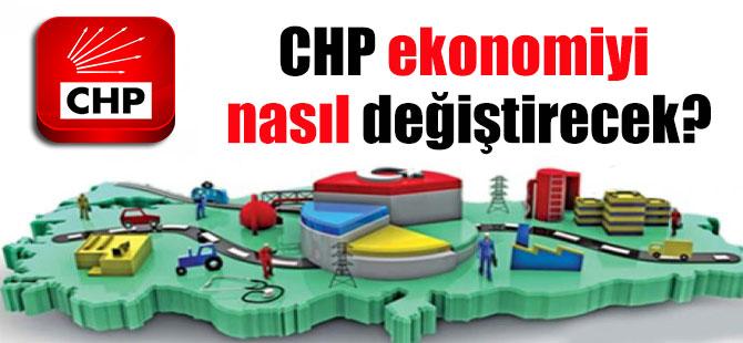 CHP ekonomiyi nasıl değiştirecek?