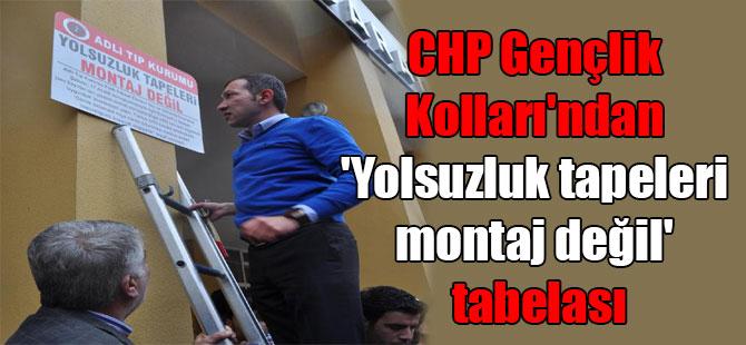 CHP Gençlik Kolları'ndan 'Yolsuzluk tapeleri montaj değil' tabelası