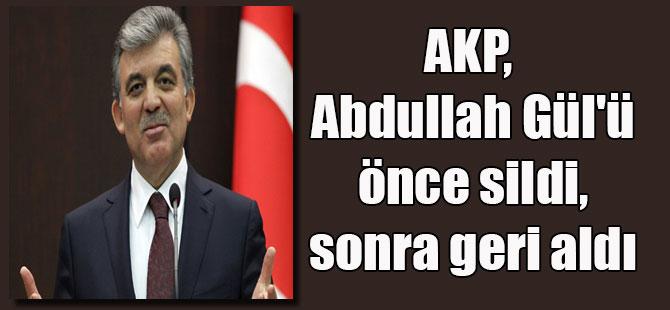 AKP, Abdullah Gül'ü önce sildi, sonra geri aldı