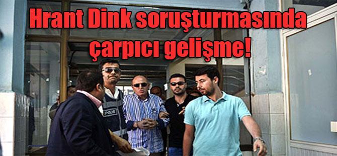 Hrant Dink soruşturmasında çarpıcı gelişme!