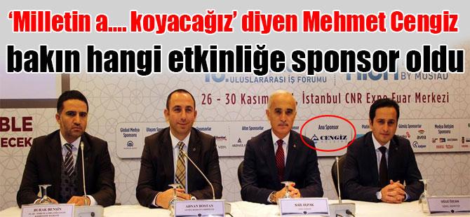 'Milletin a…. koyacağız' diyen Mehmet Cengiz bakın hangi etkinliğe sponsor oldu