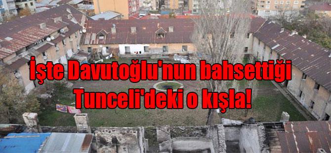 İşte Davutoğlu'nun bahsettiği Tunceli'deki o kışla!