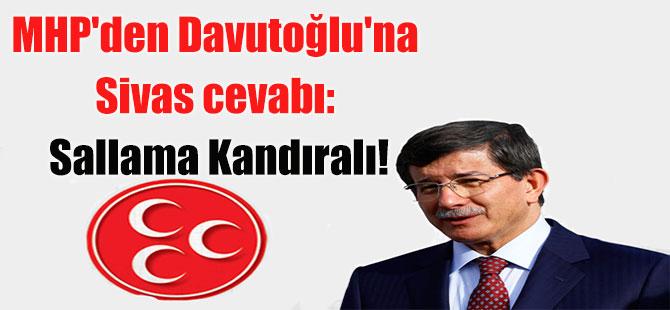 MHP'den Davutoğlu'na Sivas cevabı: Sallama Kandıralı!