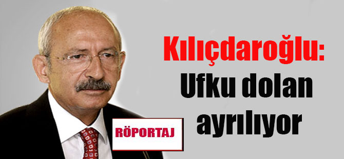 Kılıçdaroğlu: Ufku dolan ayrılıyor