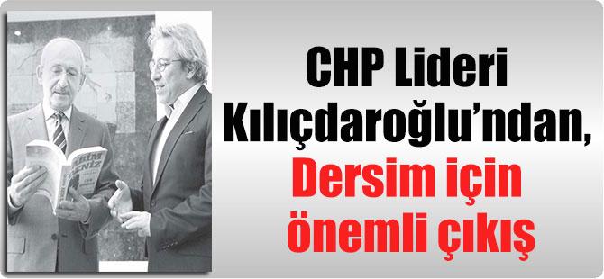 CHP Lideri Kılıçdaroğlu'ndan, Dersim için önemli çıkış
