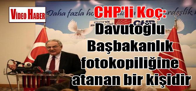 CHP'li Koç: Davutoğlu Başbakanlık fotokopiliğine atanan bir kişidir
