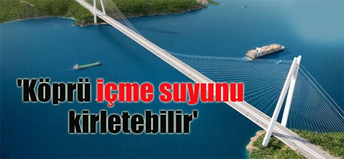 'Köprü içme suyunu kirletebilir'