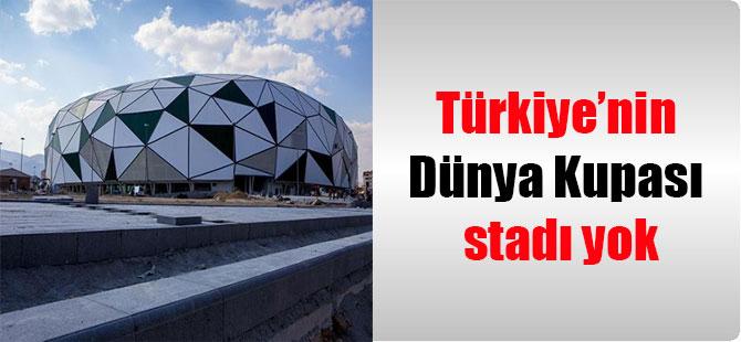 Türkiye'nin Dünya Kupası stadı yok
