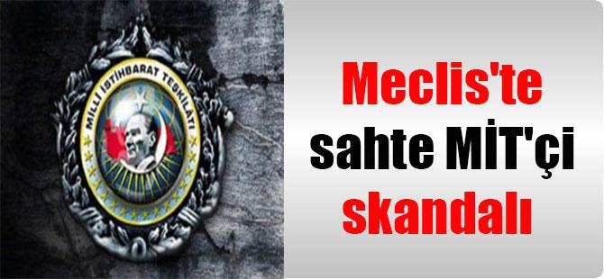 Meclis'te sahte MİT'çi skandalı