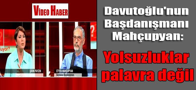 Davutoğlu'nun Başdanışmanı Mahçupyan: Yolsuzluklar palavra değil