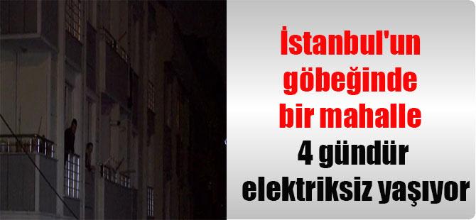 İstanbul'un göbeğinde bir mahalle 4 gündür elektriksiz yaşıyor