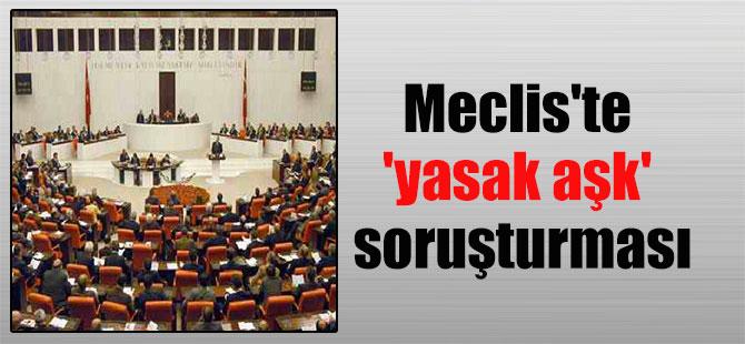 Meclis'te 'yasak aşk' soruşturması