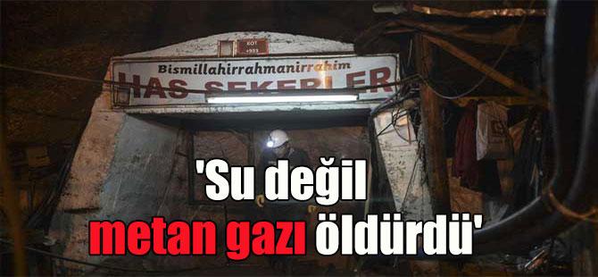'Su değil metan gazı öldürdü'