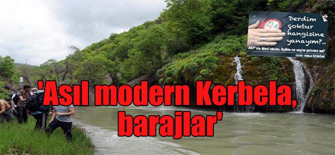 'Asıl modern Kerbela, barajlar'