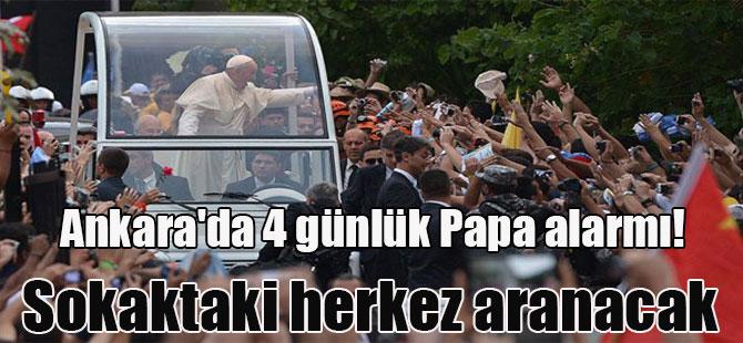Ankara'da 4 günlük Papa alarmı! Sokaktaki herkez aranacak