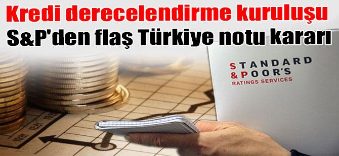 Kredi derecelendirme kuruluşu S&P'den flaş Türkiye notu kararı