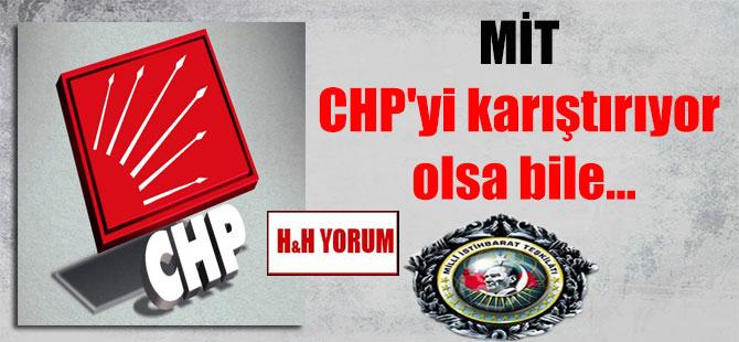 MİT CHP'yi karıştırıyor olsa bile…