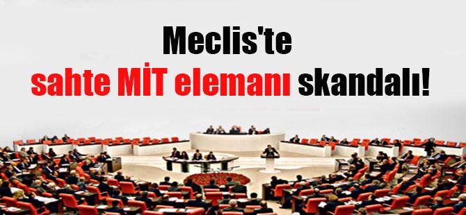 Meclis'te sahte MİT elemanı skandalı!