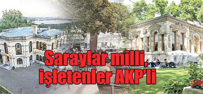 Saraylar milli, işletenler AKP'li