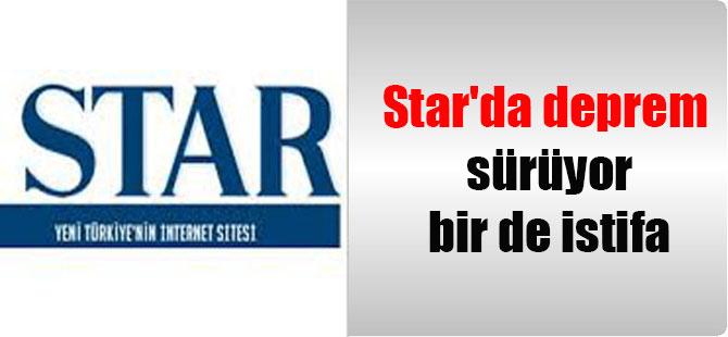 Star'da deprem sürüyor bir de istifa