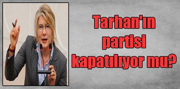 Tarhan'ın partisi kapatılıyor mu?