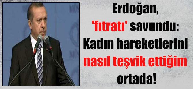 Erdoğan, 'fıtratı' savundu: Kadın hareketlerini nasıl teşvik ettiğim ortada!