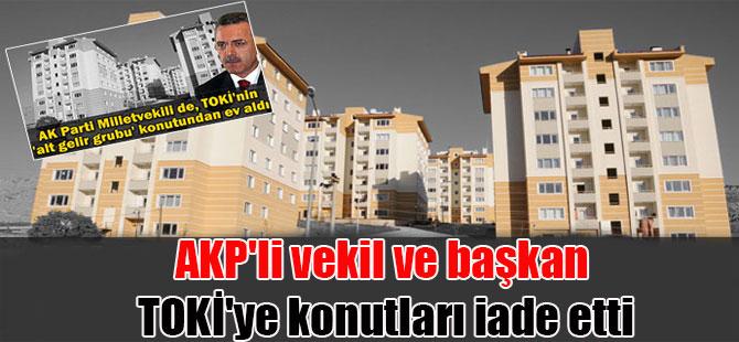 AKP'li vekil ve başkan TOKİ'ye konutları iade etti