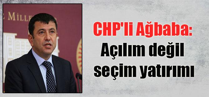 CHP'li Ağbaba: Açılım değil seçim yatırımı
