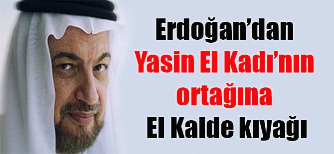 erdogan dan yasin el kadi nin ortagina el kaide kiyagi