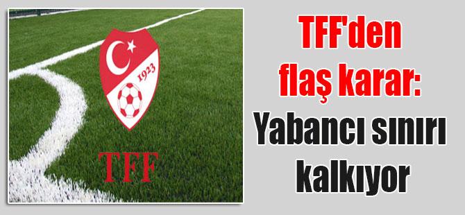 TFF'den flaş karar: Yabancı sınırı kalkıyor