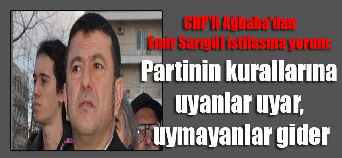 CHP'li Ağbaba'dan Emir Sarıgül istifasına yorum: Partinin kurallarına uyanlar uyar, uymayanlar gider