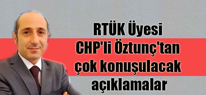 RTÜK Üyesi CHP'li Öztunç'tan çok konuşulacak açıklamalar