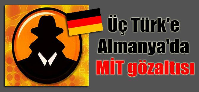 Üç Türk'e Almanya'da MİT gözaltısı