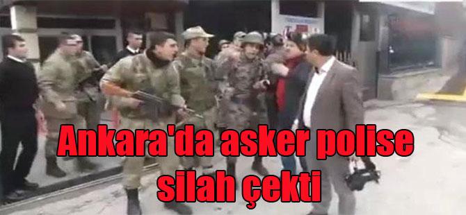 Ankara'da asker polise silah çekti