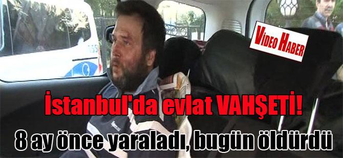 İstanbul'da evlat VAHŞETİ! 8 ay önce yaraladı, bugün öldürdü