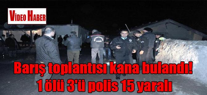 Barış toplantısı kana bulandı! 1 ölü 3'ü polis 15 yaralı