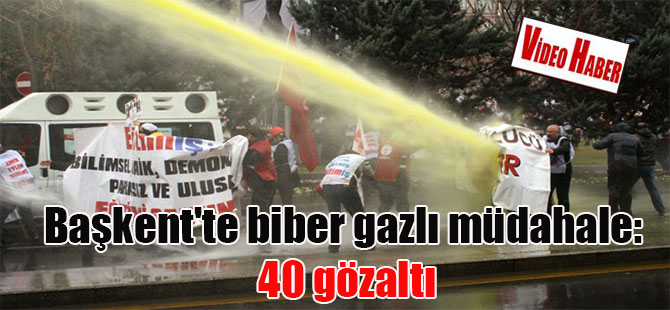Başkent'te biber gazlı müdahale: 40 gözaltı