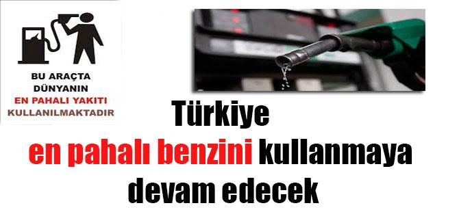 Türkiye en pahalı benzini kullanmaya devam edecek
