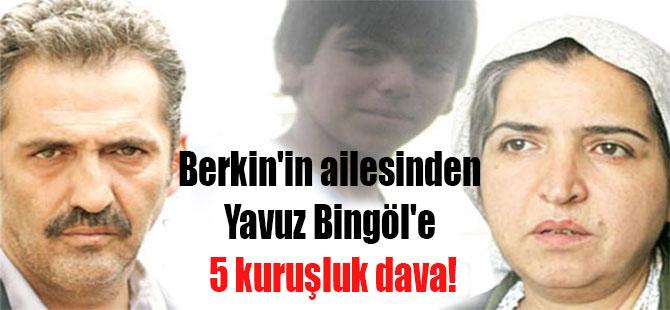 Berkin'in ailesinden Yavuz Bingöl'e 5 kuruşluk dava!