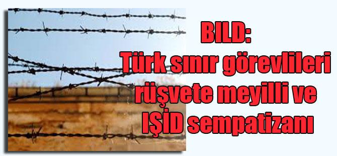 BILD: Türk sınır görevlileri rüşvete meyilli ve IŞİD sempatizanı