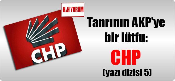 Tanrının AKP'ye bir lütfu: CHP (yazı dizisi 5)
