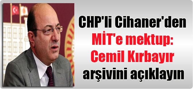 CHP'li Cihaner'den MİT'e mektup: Cemil Kırbayır arşivini açıklayın