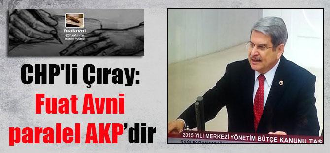 CHP'li Çıray: Fuat Avni paralel AKP'dir