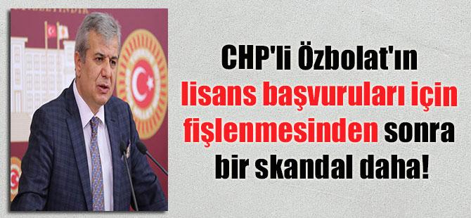 CHP'li Özbolat'ın lisans başvuruları için fişlenmesinden sonra bir skandal daha!