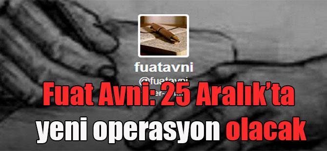 Fuat Avni: 25 Aralık'ta yeni operasyon olacak