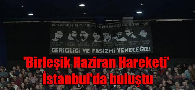 'Birleşik Haziran Hareketi' İstanbul'da buluştu