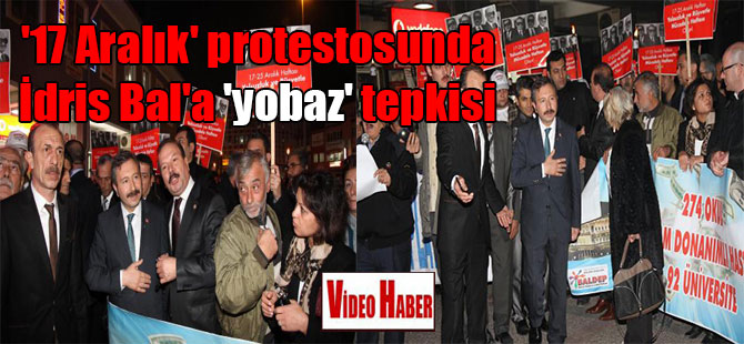 '17 Aralık' protestosunda İdris Bal'a 'yobaz' tepkisi