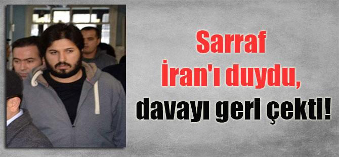 Sarraf İran'ı duydu, davayı geri çekti!