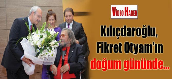 Kılıçdaroğlu, Fikret Otyam'ın doğum gününde…